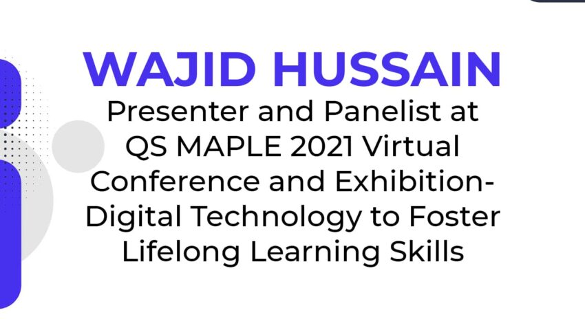 Wajid Hussain Presenter and Panelist at QS MAPLE 2021 – Digital Technology to Foster Lifelong Learning Skills